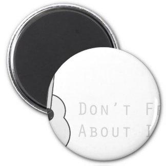 Don't Fret About It Magnet