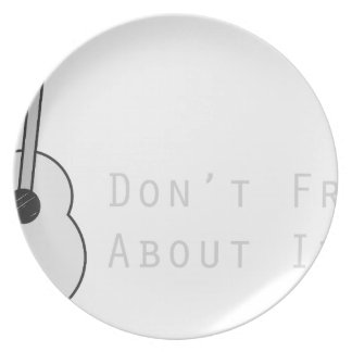Don't Fret About It Plate
