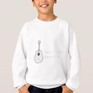 Don't Fret About It Sweatshirt