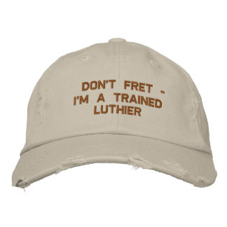 Don't Fret - I'm a Trained Luthier Embroidered Cap