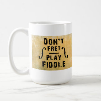 Don't Fret Play Fiddle Violin Gift Coffee Mug