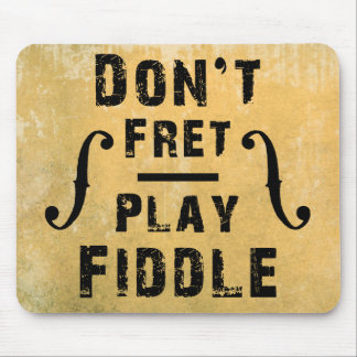 Don't Fret Play Fiddle Violin Gift Mouse Mat