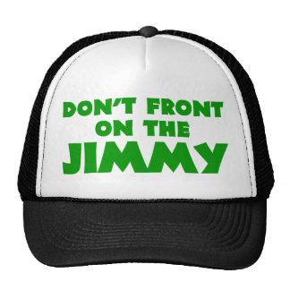 Don't Front On The Jimmy Hats