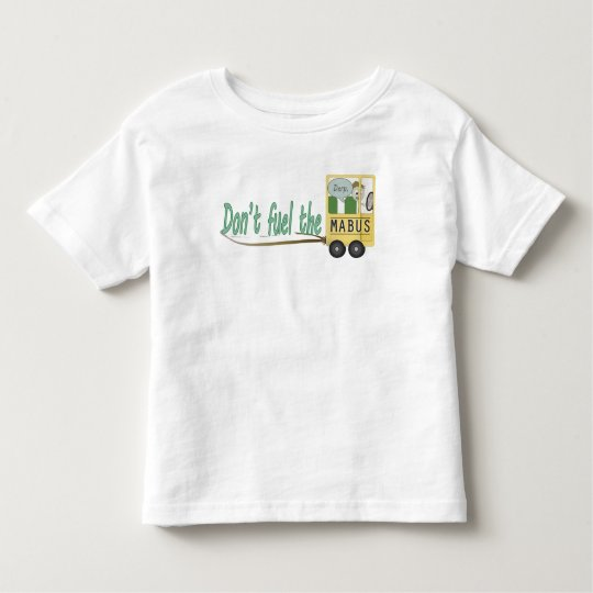 Don't Fuel the Mabus Toddler T-Shirt