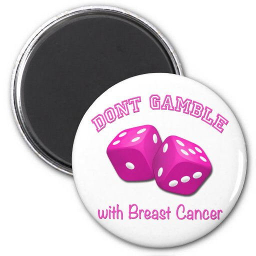 Don't Gamble with Breast Cancer Refrigerator Magnet