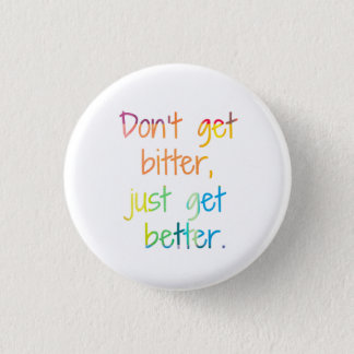 Don't get bitter, just get better. 3 cm round badge