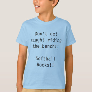 Don't get caught riding the bench!!            ... T-Shirt
