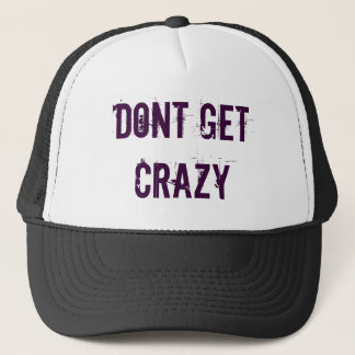 Dont Get Crazy Trucker Hat