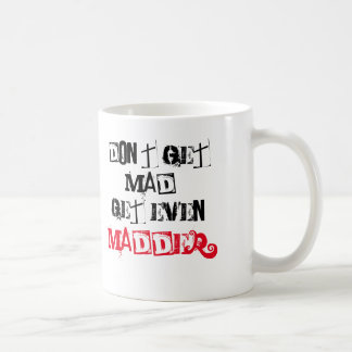 DON'T GET MAD, GET EVEN, MADDER. COFFEE MUG