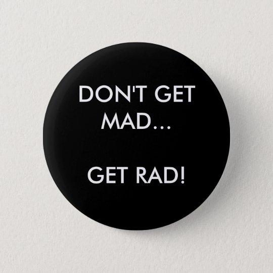 DON'T GET MAD GET RAD! - Customised 6