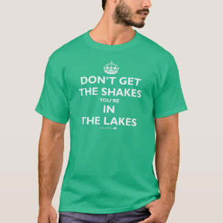 Don't get the shakes in the Lakes T-Shirt