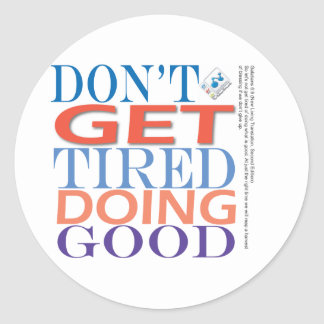 Don't Get Tired Doing Good Round Stickers