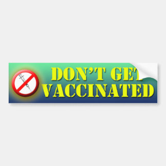 Don't Get Vaccinated Bumper Sticker
