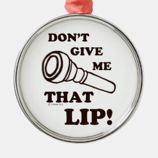 Don't Give Me That Lip - Brass Christmas Ornaments