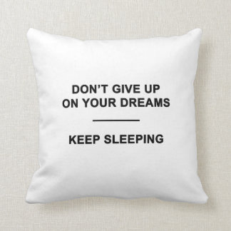 Don't Give Up on Your Dreams.  Keep Sleeping Cushion