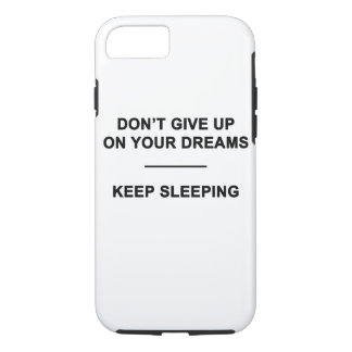 Don't Give Up on Your Dreams. Keep Sleeping iPhone 7 Case