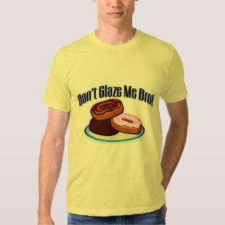 Don't Glaze Me Bro Tshirts