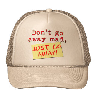 Don't go away mad.. hat