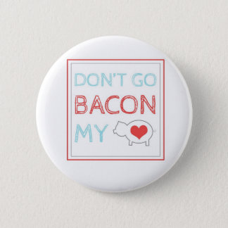 Don't Go Bacon My Heart 6 Cm Round Badge