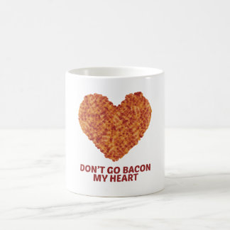 Don't Go Bacon My Heart Basic White Mug