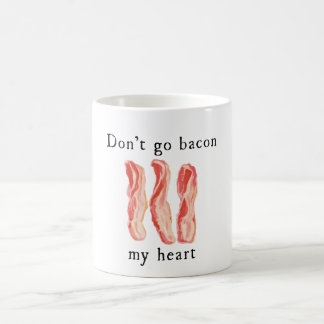 Don't Go Bacon My Heart Coffee Mug Bacon Lovers