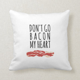 Don't Go Bacon My Heart I Couldn't If I Fried Cushion