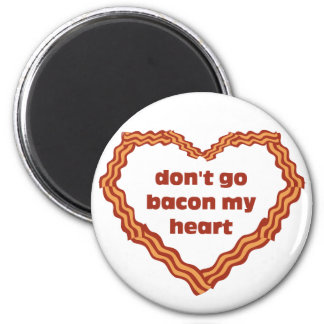 Don't Go Bacon My Heart 6 Cm Round Magnet