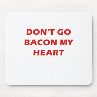 Dont Go Bacon My Heart Mousepads