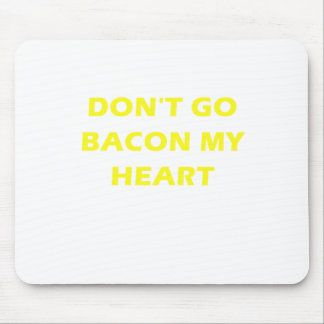 Dont Go Bacon My Heart Mouse Pad