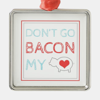 Don't Go Bacon My Heart Silver-Colored Square Decoration