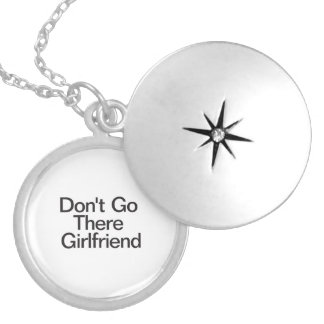 Don't Go There Girlfriend Round Locket Necklace