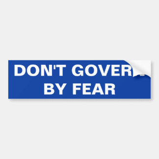 DON'T GOVERN BY FEAR BUMPER STICKER