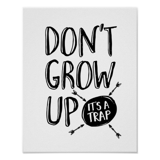 Don't grow up, it's a trap poster print
