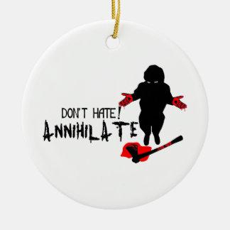 Don't Hate! Annihilate Round Ceramic Decoration