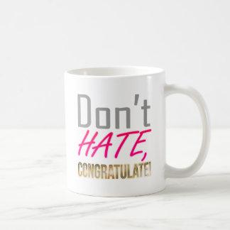 Don't hate, CONGRATULATE! Coffee Mug