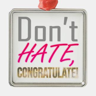 Don't hate, CONGRATULATE! Silver-Colored Square Decoration