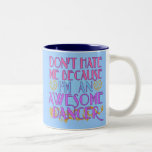 Dont Hate Me Because I'm an Awesome Dancer