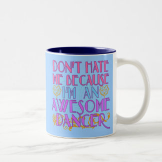 Dont Hate Me Because I'm an Awesome Dancer Mug