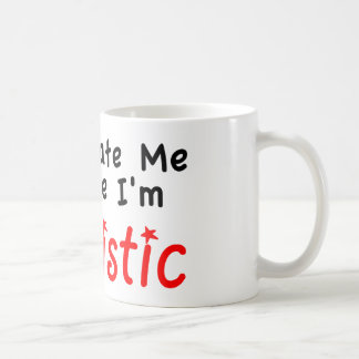 Don't Hate me Because I'm Autistic Mugs