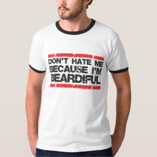 Don't hate me because I'm beardiful T-Shirt