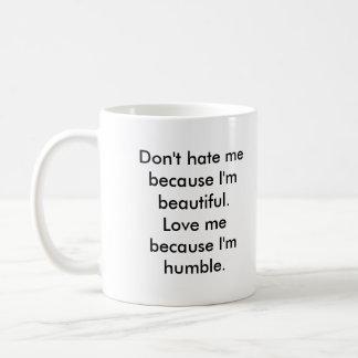 Don't hate me because I'm beautiful.Love me bec... Coffee Mugs