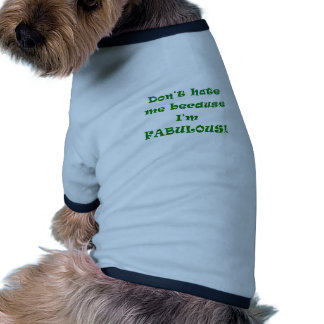 Don't Hate Me Because I'm Fabulous Dog T-shirt