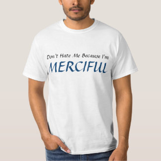 """""""Don't Hate Me Because I'm Merciful"""" t-shirt"""