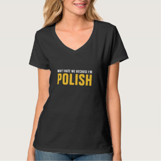 Don't hate me because I'm Polish T-shirt