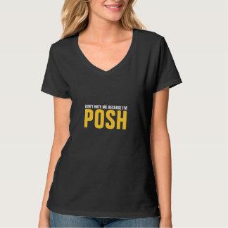 Don't hate me because I'm Posh T-shirt