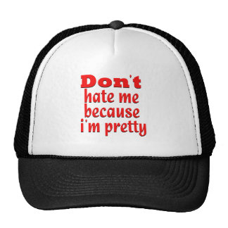 Don''t hate me because i'm pretty trucker hats
