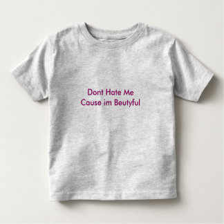 Dont Hate Me Cause im Beutyful T-shirts
