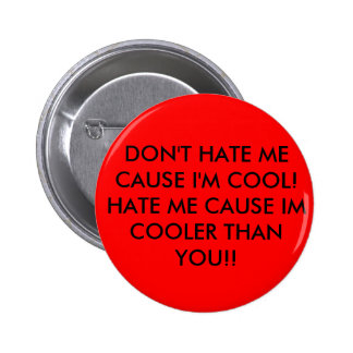 DON'T HATE ME CAUSE I'M COOL!HATE ME CAUSE IM C... 6 CM ROUND BADGE