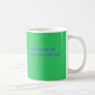 DONT HATE MECAUSE YOU AINT ME! COFFEE MUG