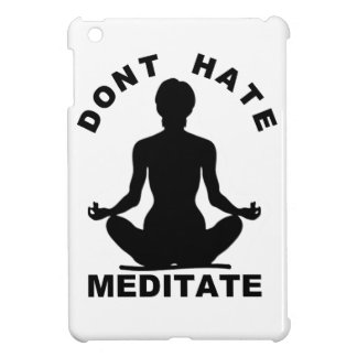 Don't Hate Meditate iPad Mini Cases